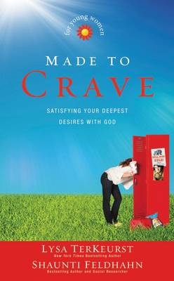 Made to Crave for Young Women Satisfying Your Deepest Desires with God by Lysa TerKeurst, Shaunti Feldhahn