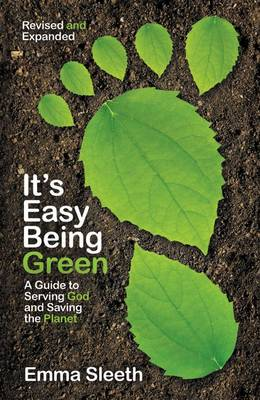 It's Easy Being Green A Guide to Serving God and Saving the Planet by Emma Sleeth