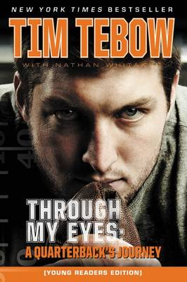 Through My Eyes A Quarterback's Journey by Tim Tebow, Nathan Whitaker