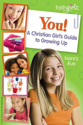 You, a Christian Girl's Guide to Growing Up by Nancy N. Rue