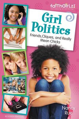 Girl Politics Friends, Cliques, and Really Mean Chicks by Nancy Rue