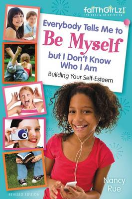 Everybody Tells Me to be Myself but I Don't Know Who I am by Nancy N. Rue