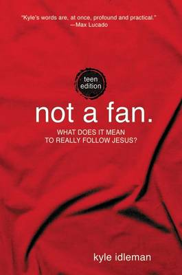 Not a Fan What Does it Mean to Really Follow Jesus? by Kyle Idleman