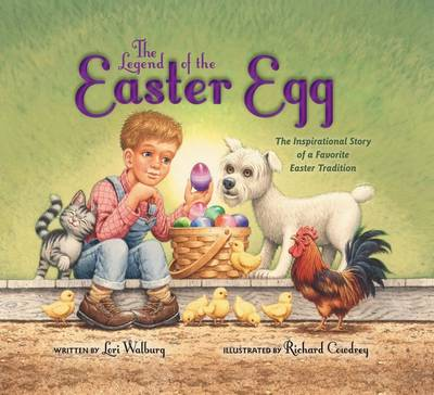 The Legend of the Easter Egg, Newly Illustrated Edition The Inspirational Story of a Favorite Easter Tradition by Lori Walburg