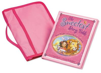 The Sweetest Story Bible/Cover Pack Sweet Thoughts and Sweet Words for Little Girls by Diane Stortz
