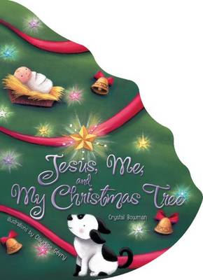 Jesus, Me, and My Christmas Tree by Crystal Bowman