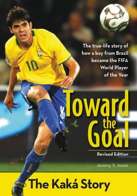 Toward the Goal The Kaka Story by Jeremy V. Jones