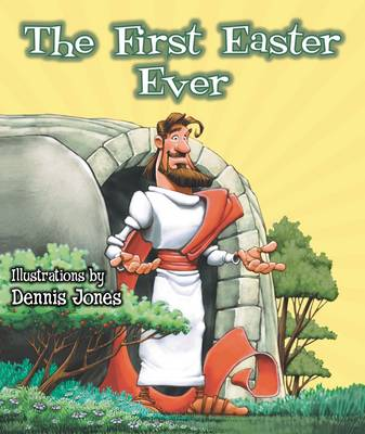 The First Easter Ever by Dennis Jones