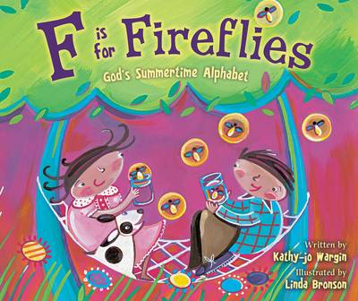 F is for Fireflies God's Summertime Alphabet by Kathy-Jo Wargin
