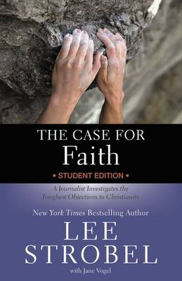 The Case for Faith A Journalist Investigates the Toughest Objections to Christianity by Lee Strobel, Jane Vogel