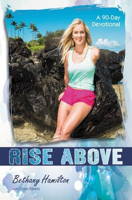 Rise Above A 90-Day Devotional by Bethany Hamilton, Doris Wynbeek Rikkers
