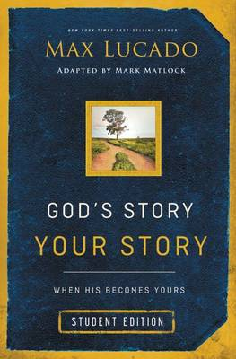 God's Story, Your Story When His Becomes Yours by Max Lucado