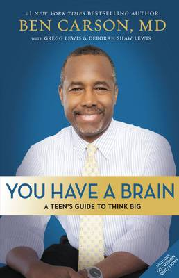 You Have a Brain A Teen's Guide to Think Big by Ben Carson, Gregg Lewis, Deborah Shaw Lewis