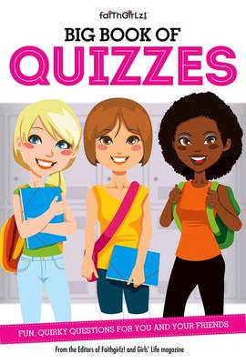 Big Book of Quizzes Fun, Quirky Questions for You and Your Friends by From the Editors of Faithgirlz! , Karen Bokram