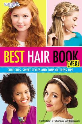 Best Hair Book Ever! Cute Cuts, Sweet Styles and Tons of Tress Tips by Editors of Faithgirlz and Girls' Life Magazine