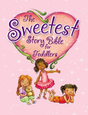 The Sweetest Story Bible for Toddlers by Diane Stortz