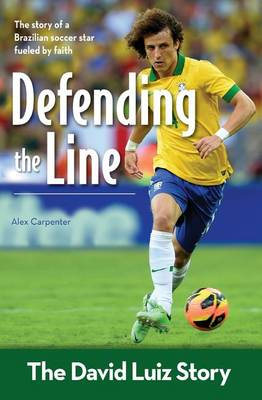 Defending the Line The David Luiz Story by Alex Carpenter, Anthony Carpenter