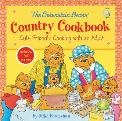 The Berenstain Bears' Country Cookbook Cub-Friendly Cooking with an Adult by Mike Berenstain