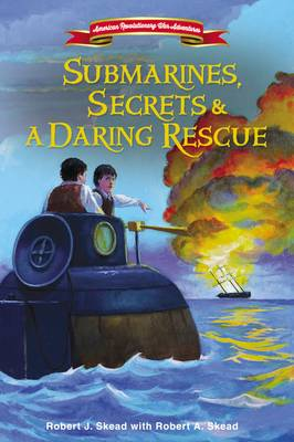 Submarines, Secrets and a Daring Rescue by Robert J. Skead, Robert A. Skead