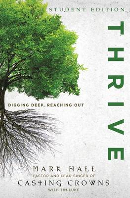 Thrive Student Edition Digging Deep, Reaching Out by Mark Hall, Tim Luke
