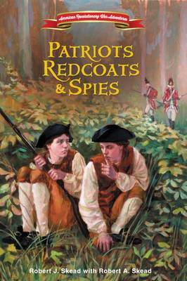 Patriots, Redcoats, and Spies by Zondervan Publishing, Robert A. Skead