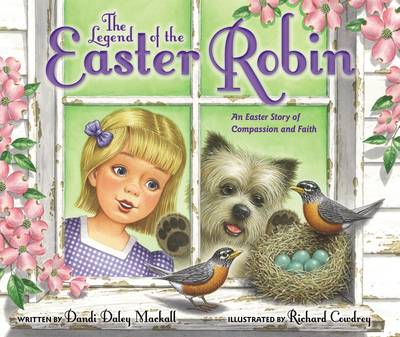 The Legend of the Easter Robin An Easter Story of Compassion and Faith by Dandi Daley Mackall
