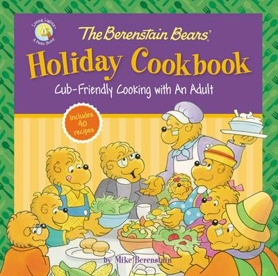 The Berenstain Bears' Holiday Cookbook Cub-Friendly Cooking With an Adult by Mike Berenstain