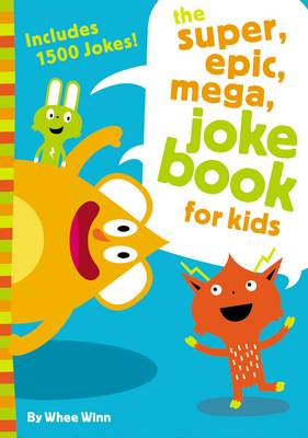 The Super, Epic, Mega Joke Book for Kids by Whee Winn