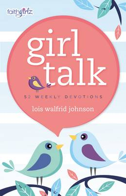 Girl Talk 52 Weekly Devotions by Lois Walfrid Johnson