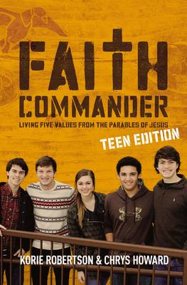 Faith Commander Living Five Values from the Parables of Jesus by Korie Robertson, Chrys Howard
