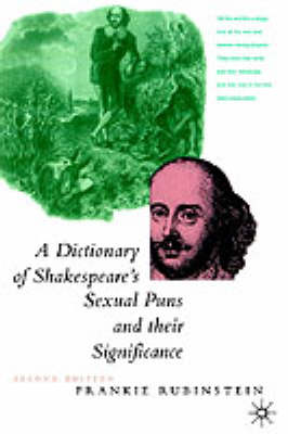 A Dictionary of Shakespeare's Sexual Puns and Their Significance by Frankie Rubinstein