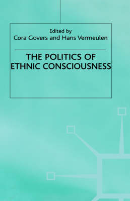 The Politics of Ethnic Consciousness by Cora Govers