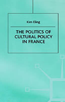 The Politics of Cultural Policy in France by Kim Eling