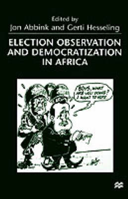 Election Observation and Democratization in Africa by Jon Abbink