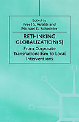 Rethinking Globalization From Corporate Transnationalism to Local Interventions by Preet S. Aulakh