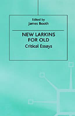 New Larkins for Old Critical Essays by James Booth