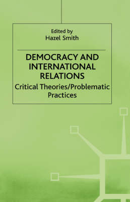 Democracy and International Relations Critical Theories / Problematic Practices by Na Na
