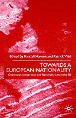 Towards A European Nationality Citizenship, Immigration and Nationality Law in the EU by Patrick Weil, Randall Hansen