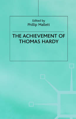The Achievement of Thomas Hardy by Phillip Mallett