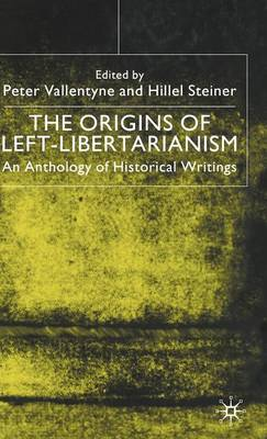 The Origins of Left-Libertarianism An Anthology of Historical Writings by Peter Vallentyne