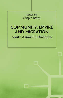 Community, Empire and Migration South Asians in Diaspora by Crispin Bates