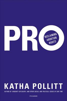 Pro Reclaiming Abortion Rights by Katha Pollitt