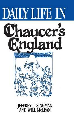 Daily Life in Chaucer's England by Mr. Jeffrey L. Forgeng, Will McLean