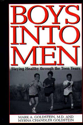 Boys into Men Staying Healthy Through the Teen Years by Mark A. Goldstein, Myrna Chandler Goldstein
