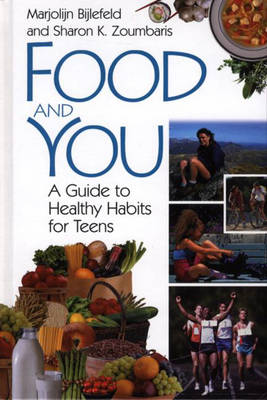Food and You A Guide to Healthy Habits for Teens by Marjolijn Bijlefeld, Sharon K. Zoumbaris