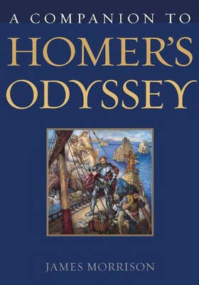 A Companion to Homer's Odyssey by James Morrison