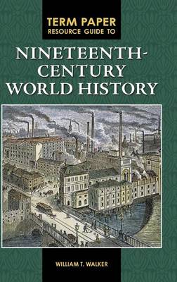 Term Paper Resource Guide to Nineteenth-Century World History by William T. Walker