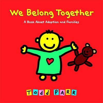 We Belong Together A Book About Adoption and Families by Todd Parr