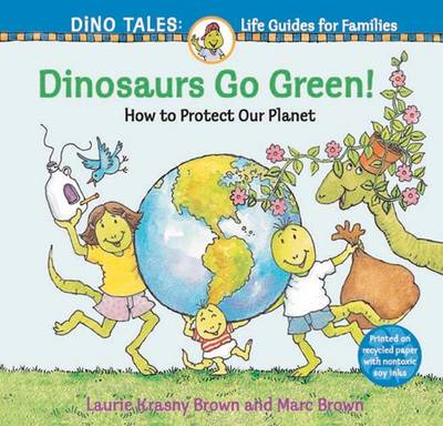 Dinosaurs Go Green! A Guide to Protecting Our Planet by Laurie Krasny Brown, Marc Brown