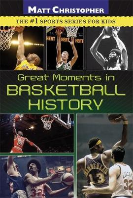 Great Moments in Basketball History by Matt Christopher